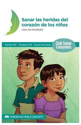 Sanando Las Heridas del Corazon: Libro del Facilitador (Paperback)