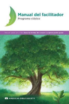 Manual del Facilitador - Programa Cl�sico: Sanar Las Heridas del Coraz�n (Paperback)