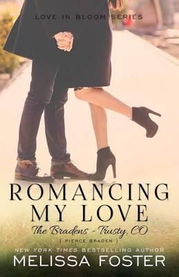 Romancing My Love (The Bradens at Trusty): Pierce Braden - The Bradens at Trusty 3 (Paperback)