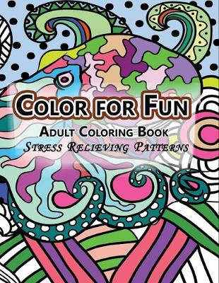 Color for Fun Adult Coloring Book: Stress Relieving Patterns (Paperback)