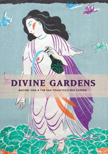 Divine Gardens: Mayumi Oda and the San Francisco Zen Center (Hardback)