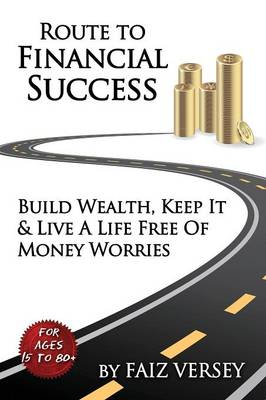 Route to Financial Success: Build Wealth, Keep It and Live a Life Free of Money Worries (Paperback)