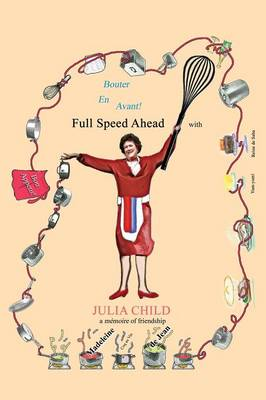 Bouter En Avant! Full Speed Ahead with Julia Child, a Memoire of Friendship (Paperback)
