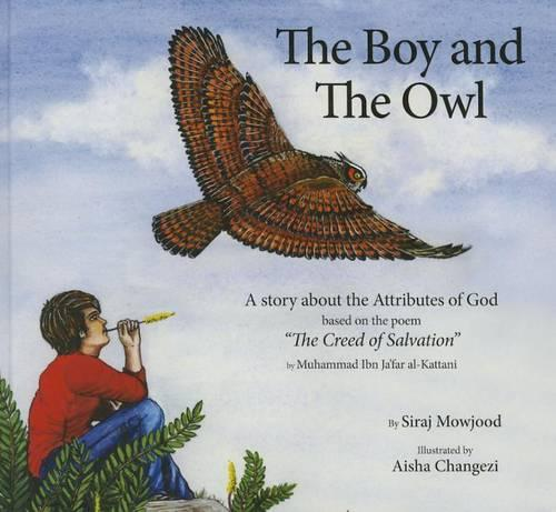 The Boy and the Owl: A Story About the Attributes of God Based on the Poem the Creed of Salvation - Ghazali Children (Hardback)