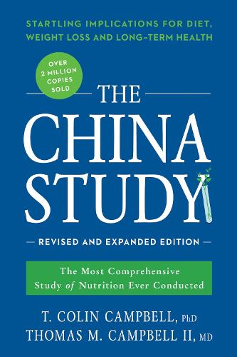 The China Study: Revised and Expanded Edition: The Most Comprehensive Study of Nutrition Ever Conducted and the Startling Implications for Diet, Weight Loss, and Long-Term Health (Paperback)