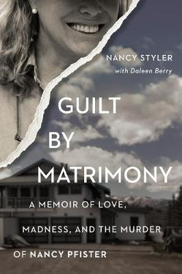 Guilt by Matrimony: A Memoir of Love, Madness, and the Murder of Nancy Pfister (Paperback)