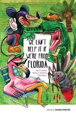 We Can't Help It If We're from Florida: New Stories from a Sinking Peninsula (Paperback)