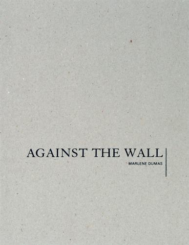 Marlene Dumas: Against the Wall (Hardback)