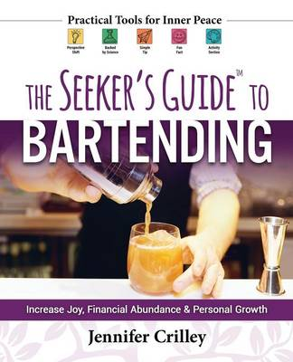 The Seeker's Guide to Bartending: Increase Joy, Financial Abundance, and Personal Growth (Paperback)