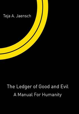 The Ledger of Good and Evil: A Manual for Humanity (Hardback)