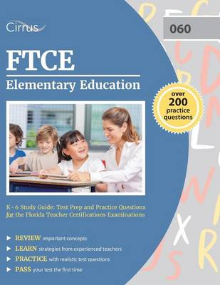 FTCE Elementary Education K-6 Study Guide: Test Prep and Practice Questions for the Florida Teacher Certifications Examinations (Paperback)