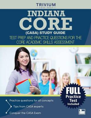 Indiana Core (Casa) Study Guide: Test Prep and Practice Questions for the Core Academic Skills Assessment (Paperback)