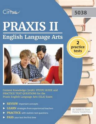 Praxis II English Language Arts Content Knowledge (5038): Study Guide and Practice Test Questions for the Praxis English Language Arts (ELA) Exam (Paperback)