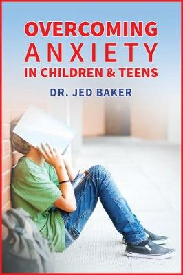 Overcoming Anxiety in Children & Teens (Paperback)