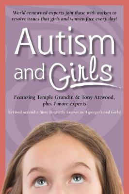 Autism and Girls: World-Renowned Experts Join Those with Autism Syndrome to Resolve Issues That Girls and Women Face Every Day! (Paperback)