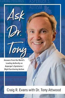 Ask Dr. Tony: Questions & Answers from the World's Leading Expert on Asperger's Syndrome & High Functioning Autism (Paperback)