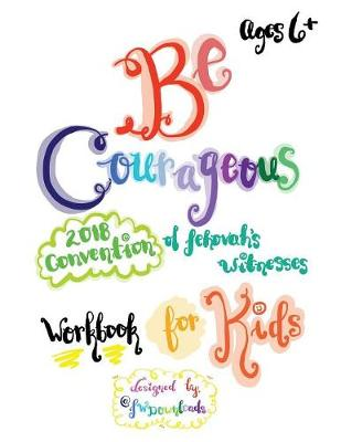 Be Courageous 2018 Convention of Jehovah's Witnesses Workbook for Kids Ages 6+ (Paperback)
