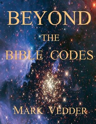 Beyond the Bible Codes (Paperback)