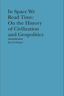 In Space We Read Time - On the History of Civilization and Geopolitics (Hardback)