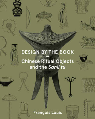 Design by the Book - Chinese Ritual Objects and the Sanli Tu (Paperback)