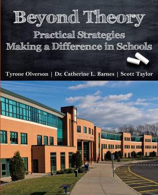 Beyond Theory: Practical Strategies Making a Difference in Schools (Paperback)