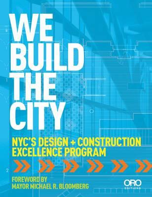 We Build the City: New York City's Design + Construction (Paperback)