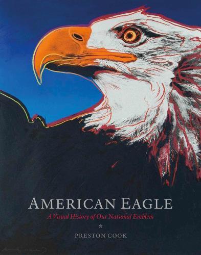 American Eagle: A Visual History of Our National Emblem (Hardback)