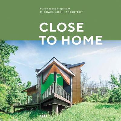 Close to Home: Building and Projects of Michael Koch and Associates Architects (Hardback)