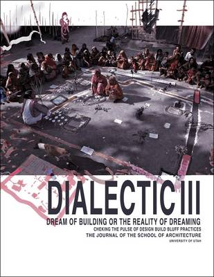 Dialectic III: Dream of Building or the Reality of Dreaming (Paperback)