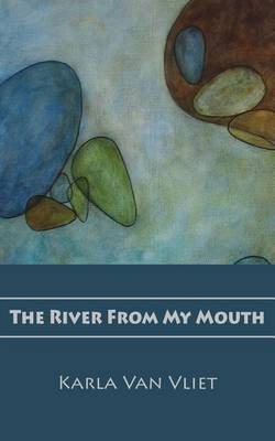 The River from My Mouth (Paperback)