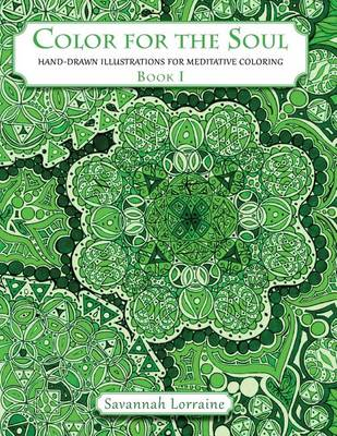 Color for the Soul - Book 1: Hand-Drawn Illustrations for Meditative Coloring (Paperback)