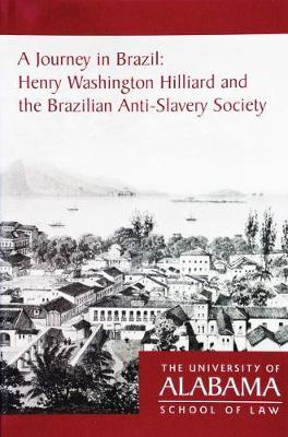 A Journey in Brazil: Henry Washington Hilliard and the Brazilian Anti-Slavery Society (Paperback)