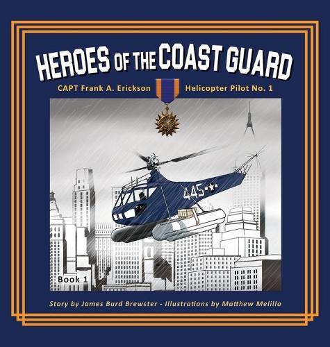 Captain Frank A. Erickson, USCG: Helicopter Pilot No. 1 (Hardback)