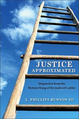 Justice Approximated: Dispatches from the Bottom Rung of the Judicial Ladder (Paperback)