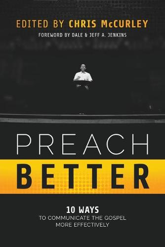 Preach Better: 10 Ways to Communicate the Gospel More Effectively (Paperback)