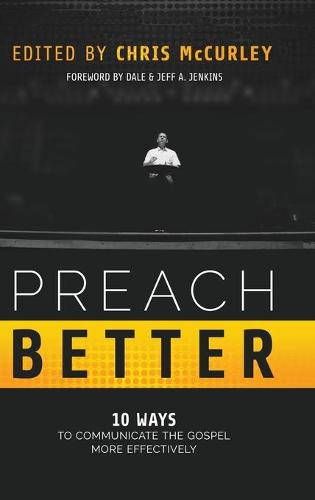 Preach Better: 10 Ways to Communicate the Gospel More Effectively (Hardback)
