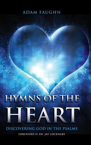 Hymns of the Heart: Discovering God in the Psalms (Hardback)
