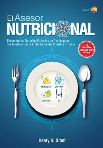 El Asesor Nutricional [es]: Ncuentra Los Tama os Perfectos de Raci n Para Tu Intolerancia a la Fructosa, La Lactosa Y/O El Sorbitol O Para Tu S ndrome del Intestino Irritable (Paperback)