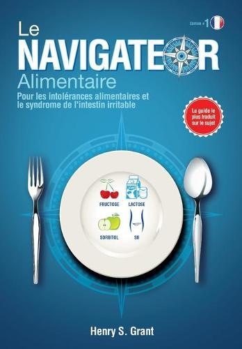 Le Navigateur Alimentaire: Pour Les Intolrances Alimentaires Et Le Syndrome de l'Intestin Irritable (Paperback)