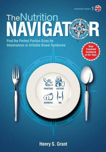 The Nutrition Navigator [Researchers' Edition UK]: Find the Perfect Portion Sizes for Fructose, Lactose And/Or Sorbitol Intolerance or Irritable Bowel Syndrome (Paperback)
