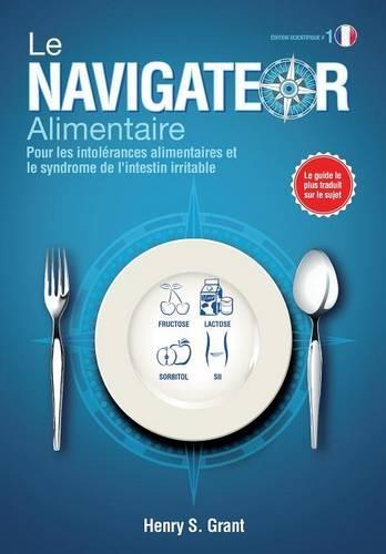 Le Navigateur Alimentaire [Edition Scientifique]: Pour Les Intolrances Alimentaires Et Le Syndrome de L'Intestin Irritable, Dition Scientifique (Paperback)
