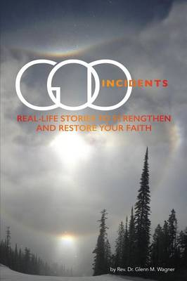 God Incidents: Real Life Stories to Strengthen and Restore Your Faith (Paperback)