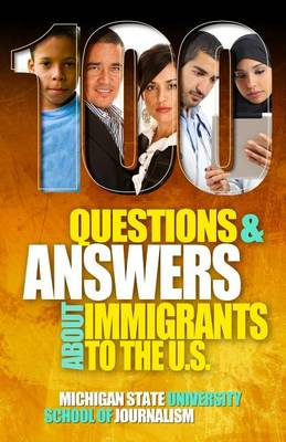 100 Questions and Answers about Immigrants to the U.S.: Immigration Policies, Politics and Trends and How They Affect Families, Jobs and Demographics: The Facts about U.S. Immigration Patterns, Motives, Effects and Language, History, Culture, Customs, and Issues of Health, Wealth, Education, Deportation, Citize (Paperback)
