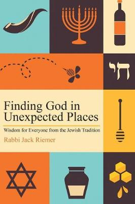 Finding God in Unexpected Places: Wisdom for Everyone from the Jewish Tradition (Paperback)