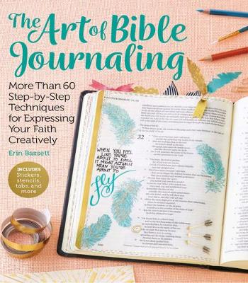 Art of Bible Journaling: More Than 60 Step-by-Step Techniques for Expressing Your Faith Creatively (Paperback)
