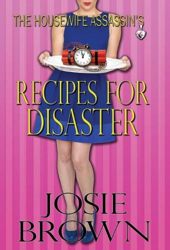 The Housewife Assassin's Recipes for Disaster: Book 6 - The Housewife Assassin Mystery Series - Housewife Assassin 6 (Hardback)