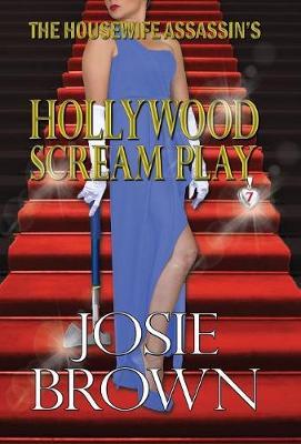 The Housewife Assassin's Hollywood Scream Play: Book 7 - The Housewife Assassin Mystery Series - Housewife Assassin 7 (Hardback)