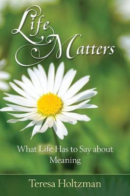 Life Matters: What Life Has to Say about Meaning (Paperback)
