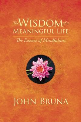 The Wisdom of a Meaningful Life: The Essence of Mindfulness (Paperback)