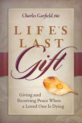 Life'S Last Gift: Giving and Receiving Peace When a Loved One is Dying (Hardback)